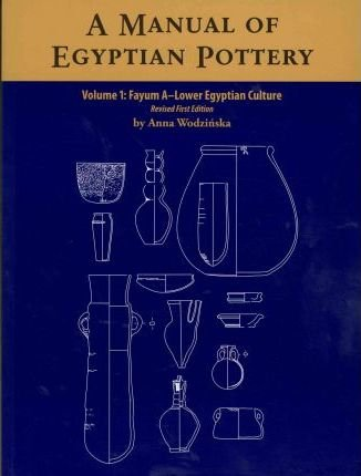 Download A Manual of Egyptian Pottery, Volume 1 : Fayum A - A Lower Egyptian Culture(Paperback) - 2011 Edition ebook
