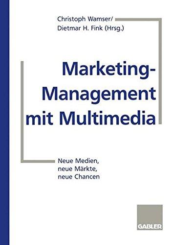 Marketing-Management mit Multimedia: Neue Medien, neue Märkte, neue Chancen
