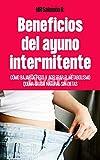 Beneficios Del Ayuno Intermitente : Como Bajar De Peso Y Acelerar El Metabolismo Quema Grasa Natural Sin Dietas (Spanish Edition)
