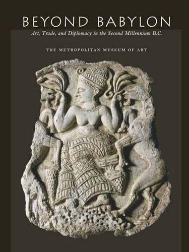 Beyond Babylon: Art, Trade, and Diplomacy in the Second Millennium B.C. (Metropolitan Museum of Art)
