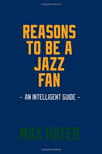 Read Online Reasons To Be A Jazz Fan: A funny, blank book, gag gift for Utah Jazz fans; or a great coffee table addition for all Utah Jazz haters! pdf