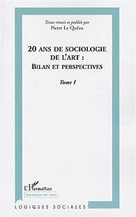 20 ans de sociologie de l'art : bilan et perspectives : Tome 1 par Pierre Le Quéau