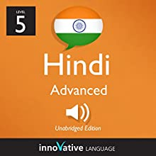 Learn Hindi - Level 5: Advanced Hindi, Volume 1: Lessons 1-25 Audiobook by  Innovative Language Learning LLC Narrated by  HindiPod101.com