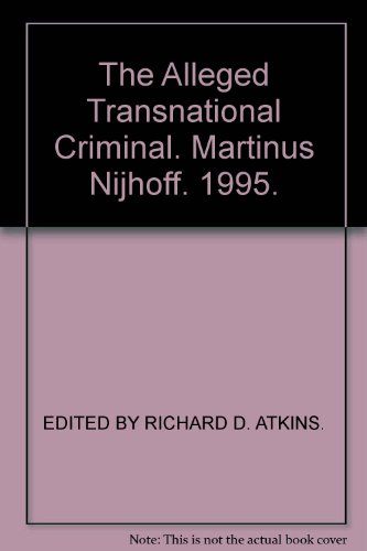 The Alleged Transnational Criminal:The Second Biennial International Criminal Law Seminar (Theory and Applications of Tr