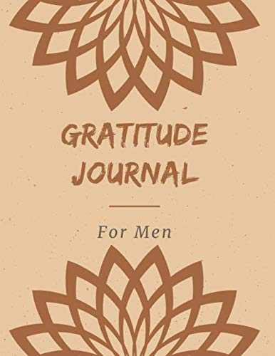 Gratitude Journal For Men: Personalized Positive Diary For Happier You Only 5 Minutes A Day, Great Practice Guide To Cultivate An Attitude Of … With Motivational Quotes, 8.5×11 110 pages