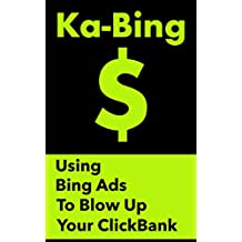 Ka-Bing - Secrets for Using Bing Ads to Blow Up Your ClickBank!