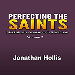 Perfecting the Saints: Bible Study and Commentary on the Book of James
