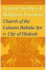 Animal Sacrifice and Religious Freedom: Church of the Lukumi Babalu Aye v. City of Hialeah Paperback