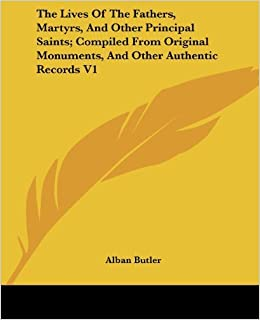 Book The Lives Of The Fathers, Martyrs, And Other Principal Saints; Compiled From Original Monuments, And Other Authentic Records V1 by Butler, Alban (2006)