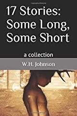 17 Stories: Some Long, Some Short: a collection Paperback