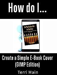 How do I Create a Simple E-Book Cover (GIMP Edition) (How Do I ... 3)