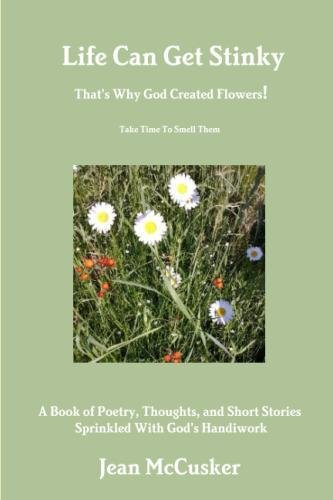 Created God Flowers (Life Can Get Stinky That's Why God Created Flowers)
