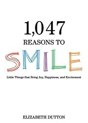 1,047 Reasons to Smile: Little Things that Bring Joy, Happiness, and Excitement by Elizabeth Dutton (2015-10-06)