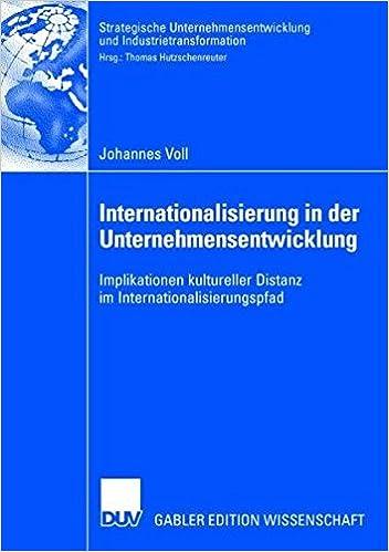Internationalisierung in der Unternehmensentwicklung: Implikationen kultureller Distanz im Internationalisierungspfad (Strategische Unternehmensentwicklung und Industrietransformation)