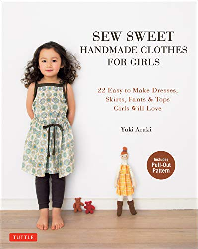 Sew Sweet Handmade Clothes for Girls: 22 Easy-to-Make Dresses, Skirts, Pants & Tops Girls Will Love -