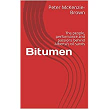 Bitumen: The people, performance and passions behind Alberta's oil sands