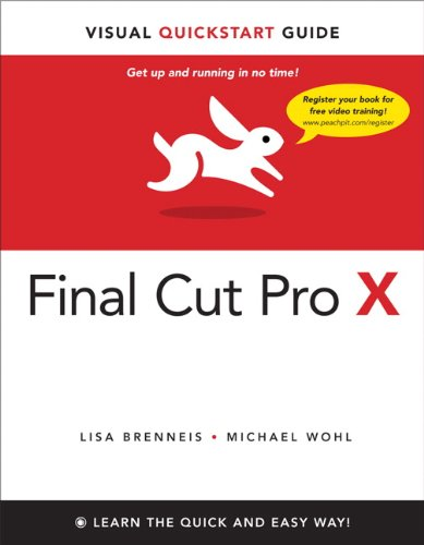 Final Cut Pro X: Visual QuickStart Guide