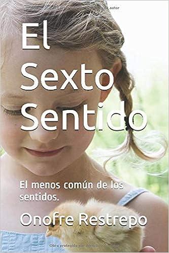 El Sexto Sentido El Menos Común De Los Sentidos Spanish Edition Restrepo Onofre 9781519076878 Books