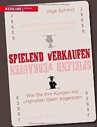 Spielend verkaufen: Wie Sie Ihre Kunden mit originellen Ideen begeistern von Schmid, Virgil (2013) Taschenbuch