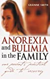 Anorexia and Bulimia in the Family - One Parent'sPractical Guide to Recovery