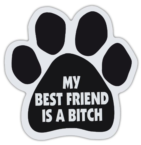(Dog Paw Shaped Magnets: MY BEST FRIEND IS A BITCH (FUNNY) | Dogs, Gifts, Cars)