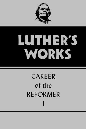 031: Luther's Works, Volume 31: Career of the Reformer I
