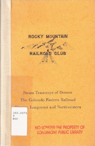 - Steam Tramways Of Denver; The Colorado Eastern Railroad; Denver, Longmont and Northwestern