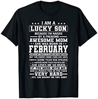 [Featured] I'm Lucky Son Because I'm Raised By February Mom in ALL styles | Size S - 5XL