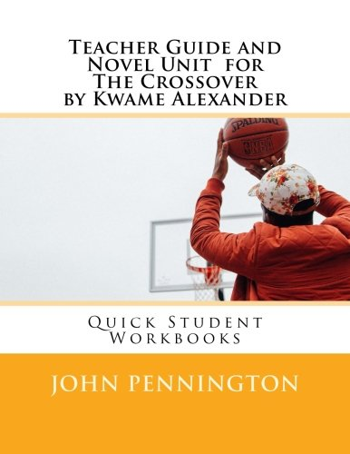 Teacher Guide and Novel Unit  for The Crossover by Kwame Alexander: Quick Student Workbooks