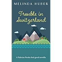 Trouble in Switzerland: A Fabrian Books Feel-Good Novella (Lakeside series Book 3)