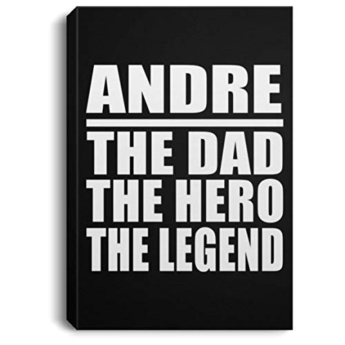 (Andre The Dad The Hero The Legend - Canvas Portrait 8x12 inch Wall Art Print Decor-ation - Gift for Father Dad from Daughter Son Kid Wife Mother's Father's Day Birthday Anniversary)