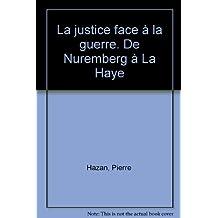 JUSTICE FACE À LA GUERRE : DE NUREMBERG À LA HAYE