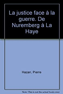 La justice face à la guerre : de Nuremberg à la Haye, Hazan, Pierre