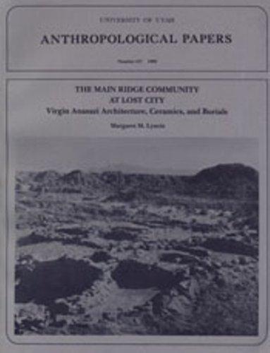 Main Ridge Community at Lost City: Virgin Anasazi Architecture, Ceramics and Burials (University of Utah Anthropological Paper)