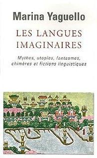 Les langues imaginaires : Mythes, utopies, fantasmes, chimères et fictions linguistiques par Marina Yaguello