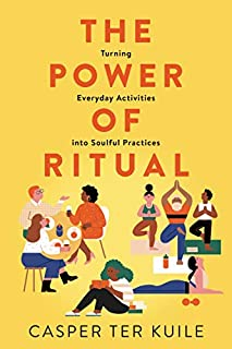 Book Cover: The Power of Ritual: Turning Everyday Activities into Soulful Practices