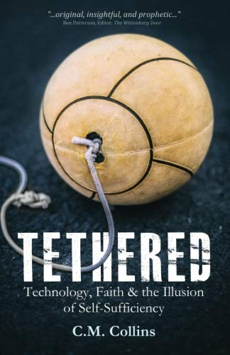 Books : Tethered: Technology, Faith & the Illusion of Self-Sufficiency