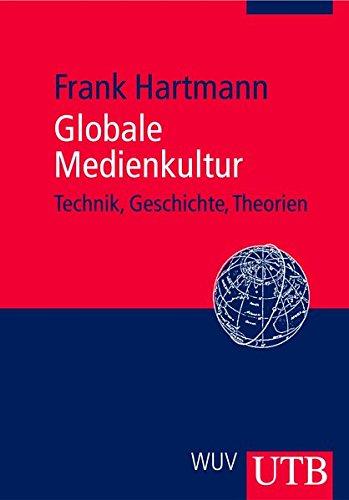 Globale Medienkultur: Technik, Geschichte, Theorien