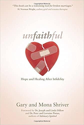 Unfaithful: Hope and Healing After Infidelity: Gary Shriver