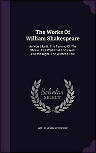 Book The Works Of William Shakespeare: As You Like It. The Taming Of The Shrew. All's Well That Ends Well. Twelfth-night. The Winter's Tale
