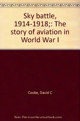 Sky Battle 1914-1918: The Story of Aviation in World War I