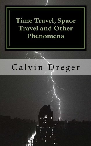 Time Travel, Space Travel, and Other Phenomena: An Anthology of Short Stories