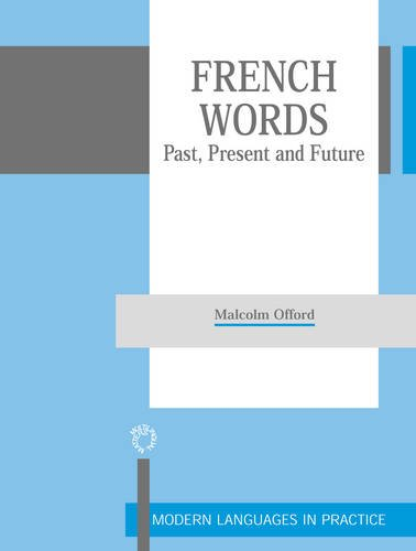 Read Online French Words: Past, Present and Future (Modern Language in Practice) pdf