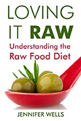 Loving It Raw: Understanding the Raw Food Diet (English Edition)