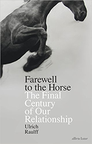 [By Ulrich Raulff] Farewell to the Horse: The Final Century of Our Relationship (Hardcover)【2017】by Ulrich Raulff (Author) [1879]