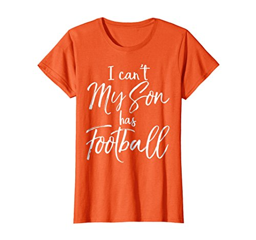 Womens I Can't My Son has Football Shirt Proud Mother Practice Tee XL Orange