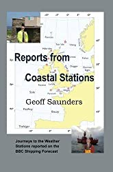 Reports from Coastal Stations: Journeys to the Weather Stations Reported on the BBC Shipping Forecast