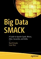 Big Data SMACK: A Guide to Apache Spark, Mesos, Akka, Cassandra, and Kafka Front Cover
