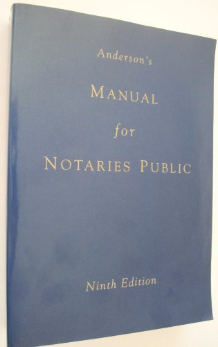 Anderson's Manual for Notaries Public: A Complete Guide for Notaries Public and Commissioners of Deeds, With Glossary, Charts and Index