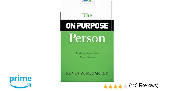The On-Purpose Person: Making Your Life Make Sense: Kevin W ...
